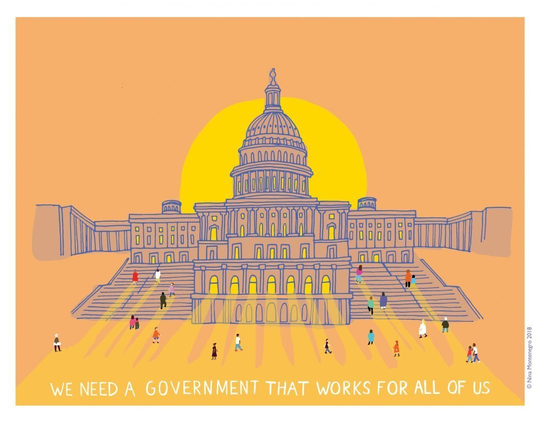 "Cartoon drawing of the White House with people walking in and out, with the caption ""we need a government that works for all of us."""